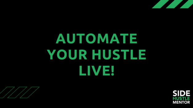 Automate your hustle live